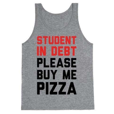 Student In Debt Please Buy Me Pizza Tank Top