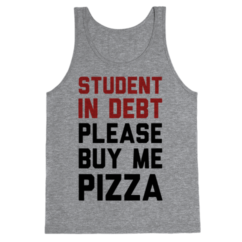Student In Debt Please Buy Me Pizza Tank Top