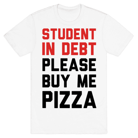 Student In Debt Please Buy Me Pizza Mens T-Shirt
