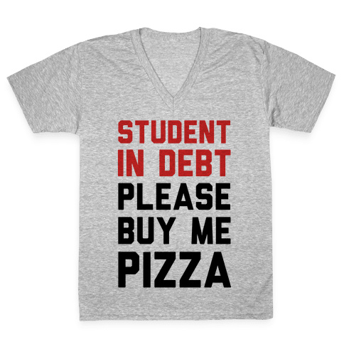 Student In Debt Please Buy Me Pizza V-Neck Tee Shirt