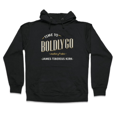 Time to Boldly Go Mother F***er Hooded Sweatshirt