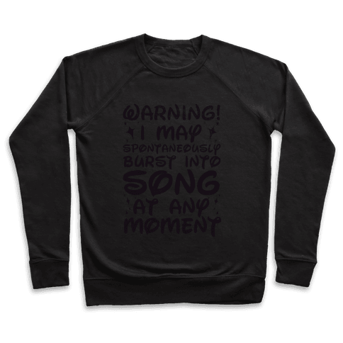 Warning! I May Spontaneously Burst into Song Pullover