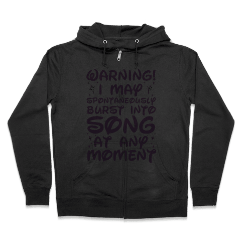 Warning! I May Spontaneously Burst into Song Zip Hoodie