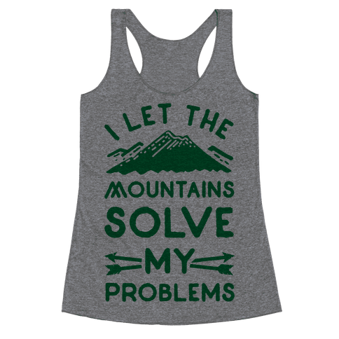 I Let the Mountains Solve My Problems Racerback Tank Top