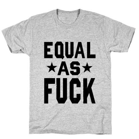 Equal as F***! Mens/Unisex T-Shirt