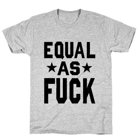 Equal as F***! Mens T-Shirt