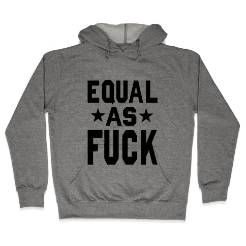 Equal as F***! Hooded Sweatshirt