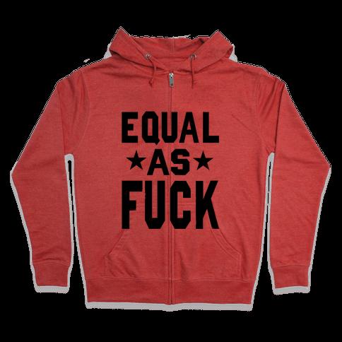 Equal as F***! Zip Hoodie