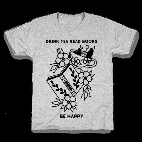 Drink Tea Read Books Be Happy Kids T-Shirt