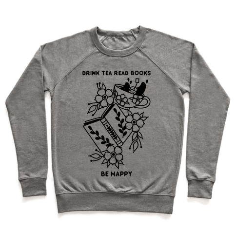 Drink Tea Read Books Be Happy Pullover