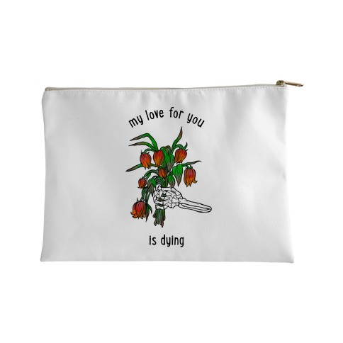 My Love For You Is Dying Accessory Bag