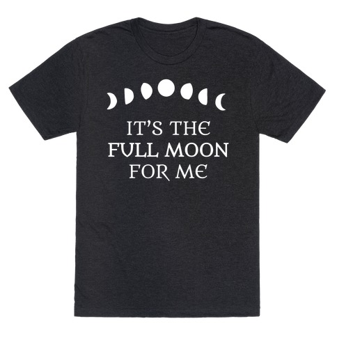 It's the Full Moon for Me T-Shirt