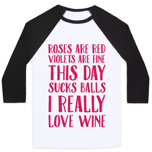 Roses Are Red Violets Are Fine This Day Sucks Balls I Really Love Wine Baseball Tee