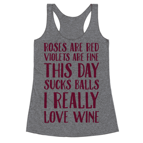 Roses Are Red Violets Are Fine This Day Sucks Balls I Really Love Wine Racerback Tank Top