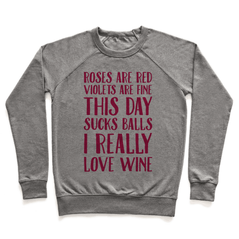 Roses Are Red Violets Are Fine This Day Sucks Balls I Really Love Wine Pullover