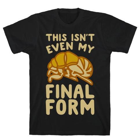 This Isn't Even My Final Form Cicada Parody White Print T-Shirt