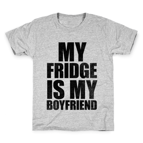 My Fridge Is My Boyfriend Kids T-Shirt