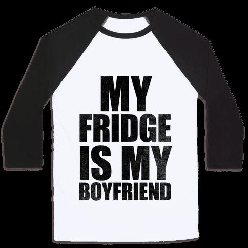 My Fridge Is My Boyfriend Baseball Tee