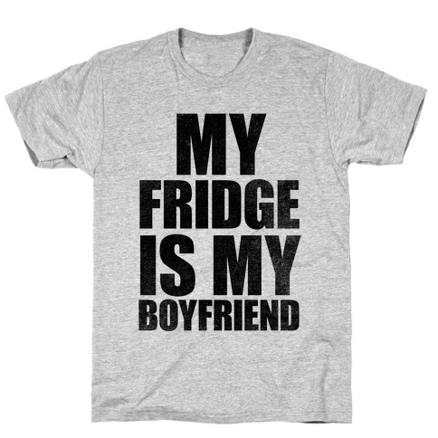 My Fridge Is My Boyfriend T-Shirt