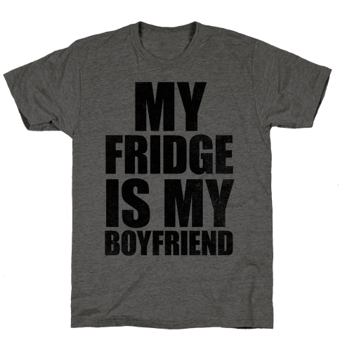 My Fridge Is My Boyfriend Mens T-Shirt