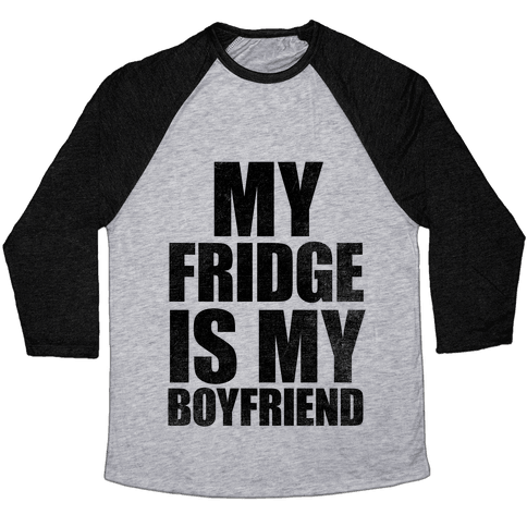 My Fridge Is My Boyfriend Baseball Tee