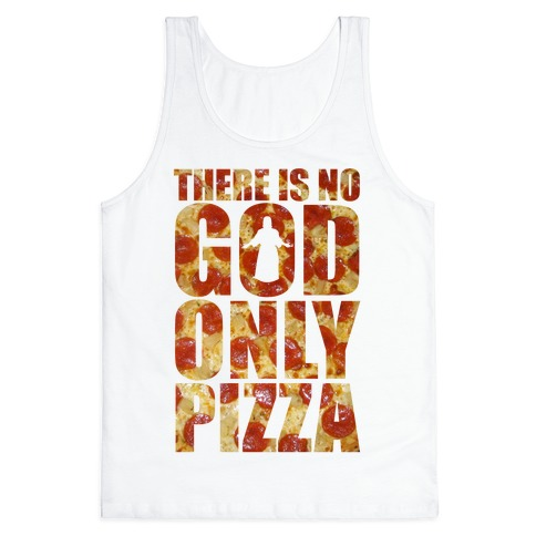 There Is No God Only Pizza Tank Top