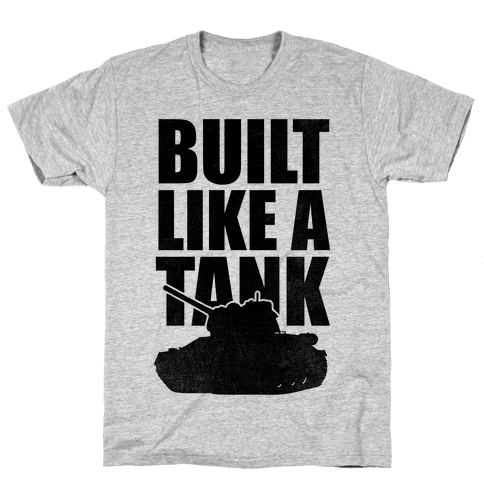 Built Like A Tank Mens T-Shirt