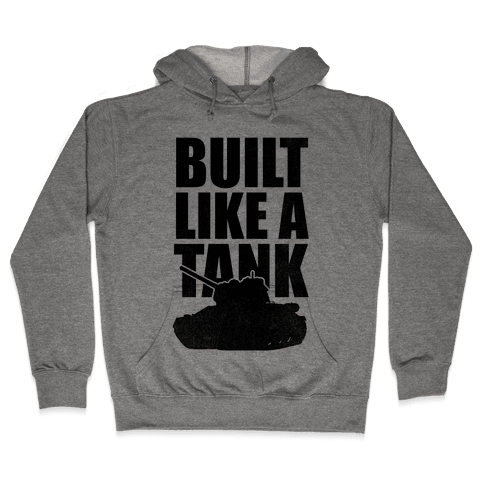 Built Like A Tank Hooded Sweatshirt