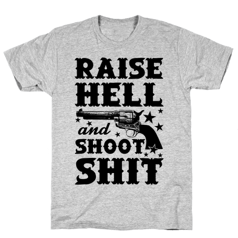 Raise Hell And Shoot Shit Mens T-Shirt