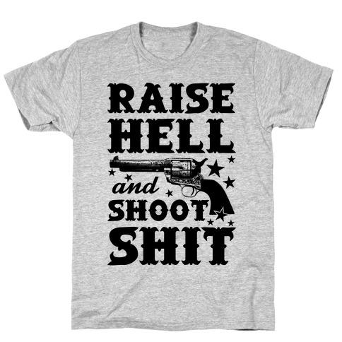 Raise Hell And Shoot Shit T-Shirt