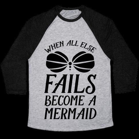 When All Else Fails Become A Mermaid Baseball Tee