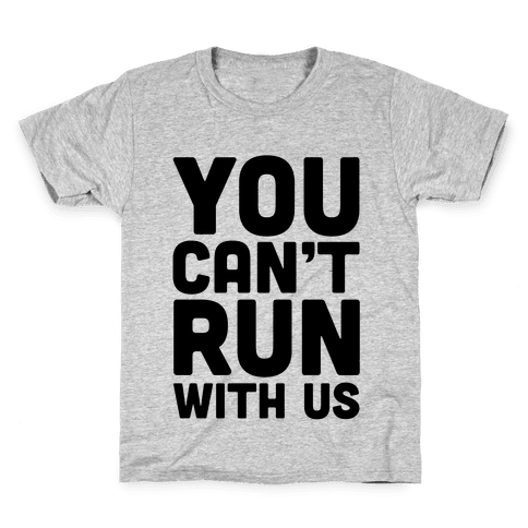 You Can't Run With Us! Kids T-Shirt