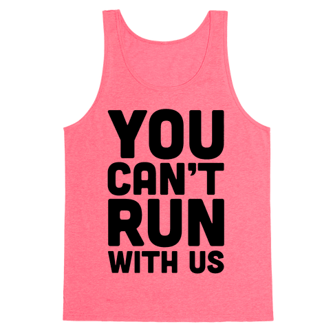 You Can't Run With Us! Tank Top