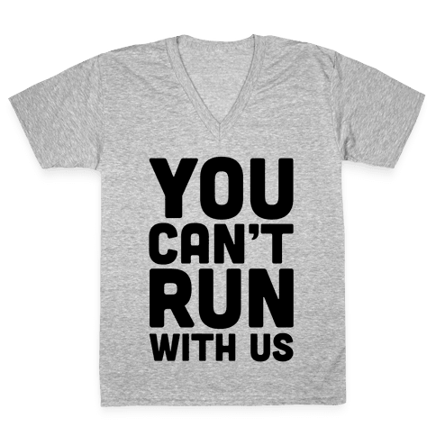 You Can't Run With Us! V-Neck Tee Shirt