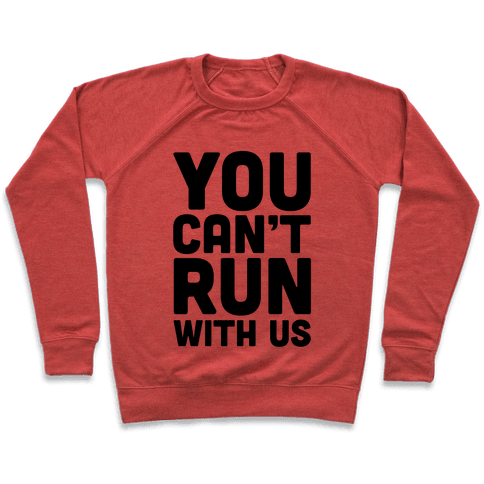 You Can't Run With Us! Pullover