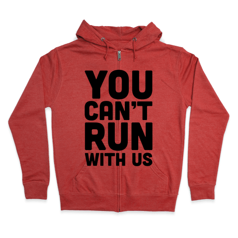 You Can't Run With Us! Zip Hoodie