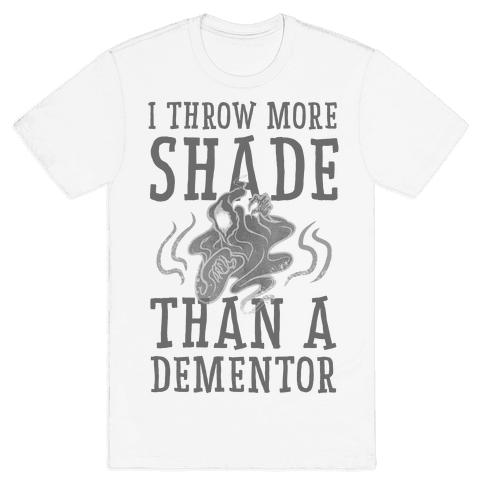 I Throw More Shade Than a Dementor Mens T-Shirt