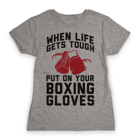 When Life Gets Tough Put On Your Boxing Gloves Womens T-Shirt