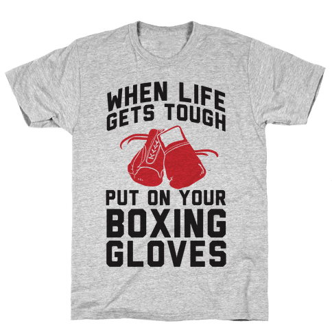 When Life Gets Tough Put On Your Boxing Gloves Mens T-Shirt