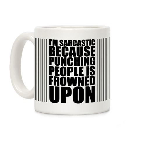 I'm Sarcastic Because Punching People Is Frowned Upon (Black) Coffee Mug