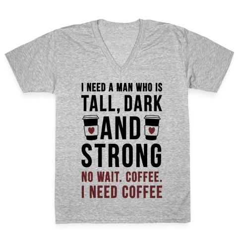 I Need A Man Who Is Tall, Dark, And Strong V-Neck Tee Shirt