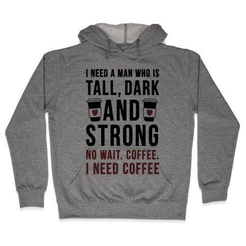 I Need A Man Who Is Tall, Dark, And Strong Hooded Sweatshirt