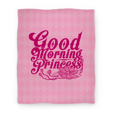 Good Morning Princess Blanket