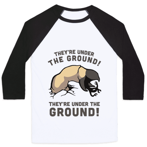Graboids, They're Under The Ground! (Tremors) Baseball Tee