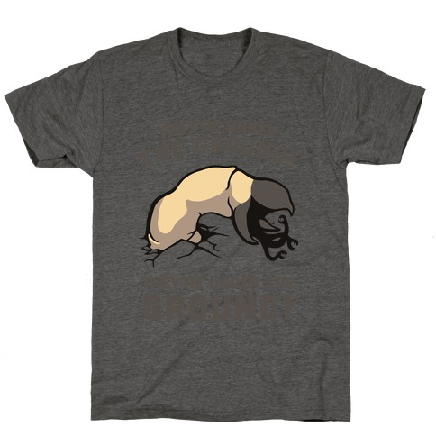 Graboids, They're Under The Ground! (Tremors) T-Shirt