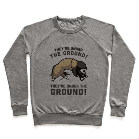 Graboids, They're Under The Ground! (Tremors) Pullover