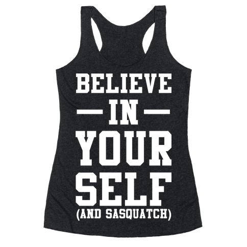 Believe in Yourself and Sasquatch Racerback Tank Top