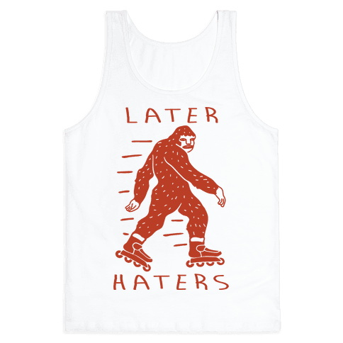 Later Haters Bigfoot Tank Top