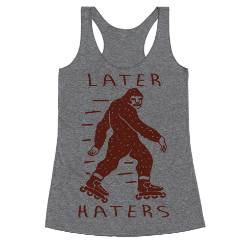 Later Haters Bigfoot Racerback Tank Top