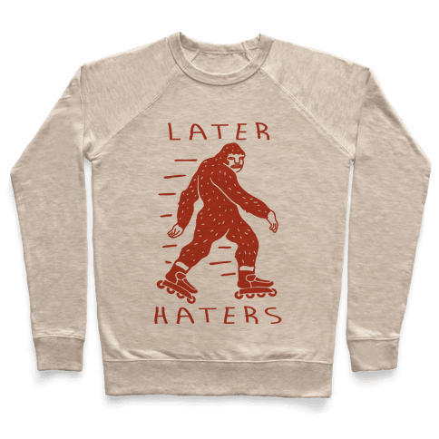 Later Haters Bigfoot Pullover